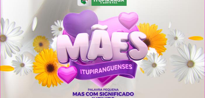 Feliz Dia das Mães! Uma homenagem do Governo de Itupiranga a todas as mães Itupiranguenses.